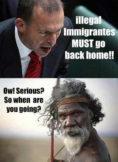 Tony Abbott Aboriginal meme all immigrants must go home david gulpilil